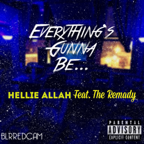 "Hellie Allah feat The Remady ""Everything's Gunna Be"""