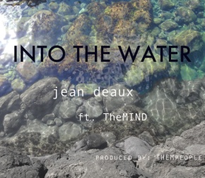"Jean Deaux feat theMIND ""Into The Water"""