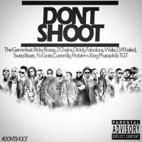 The Game- Don't Shoot feat. Rick Ross, 2 Chainz, Diddy, Fabolous, Wale, DJ Khaled, Swizz Beatz, Yo Gotti, Curren$y, Problem,  King Pharoh, &TGT