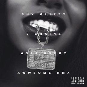 Awwsome (Remix) – Shy Glizzy feat. 2 Chainz & A$APRocky