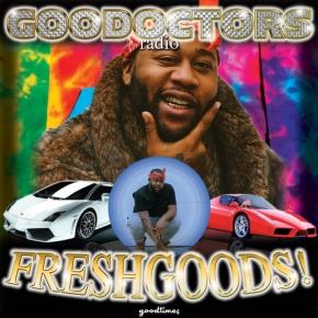 "GoodDoctor$ Radio- ""FreshGoods!"""
