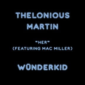 """Thelonius Martin- """"Her"""" feat. MacMiller"""