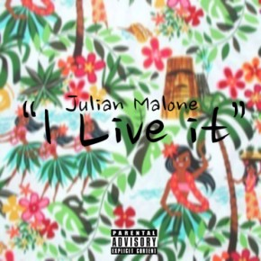 """I Live It"" Julian Malone"