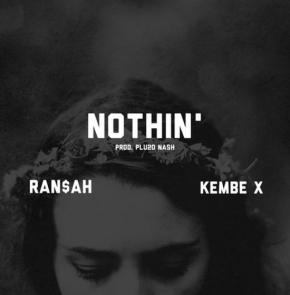 "Ran$ah ft Kembe X ""Nothin"""