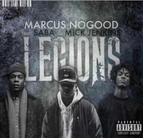 "Marcus Nogood ft Mick Jenkins & Saba ""LEGIONS"""